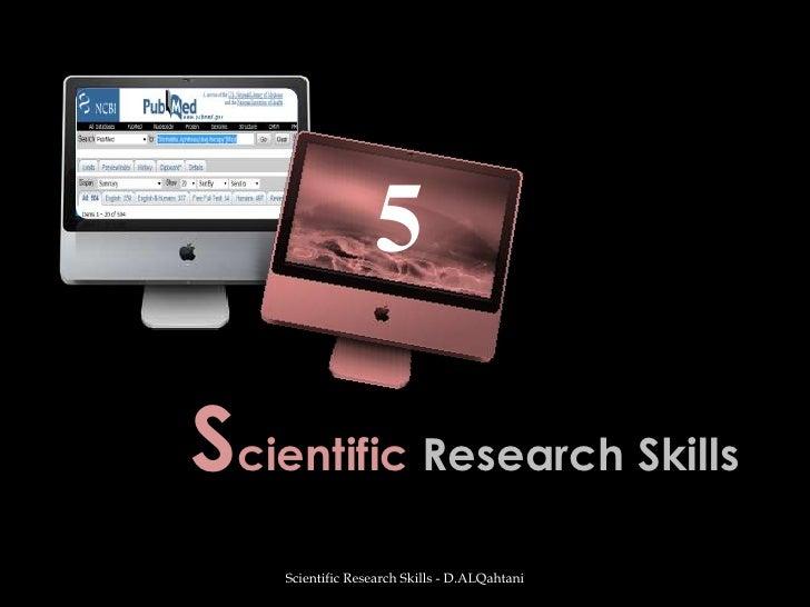 Scientific Research Skills<br />Scientific Research Skills - D.ALQahtani<br />5<br />