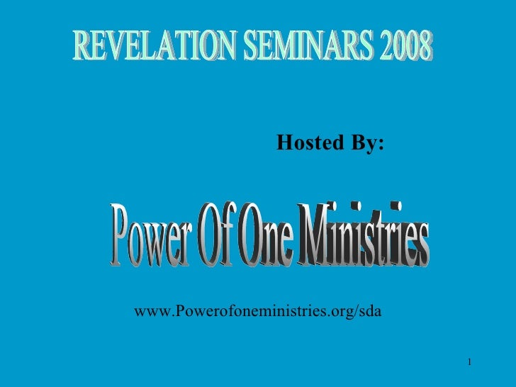 REVELATION SEMINARS 2008 Hosted By: Power Of One Ministries www.Powerofoneministries.org/sda