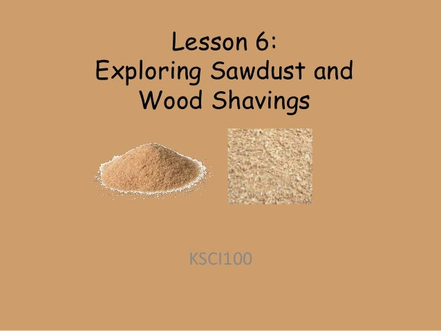 How Different Are Wood Shavings And Sawdust ~ Lesson