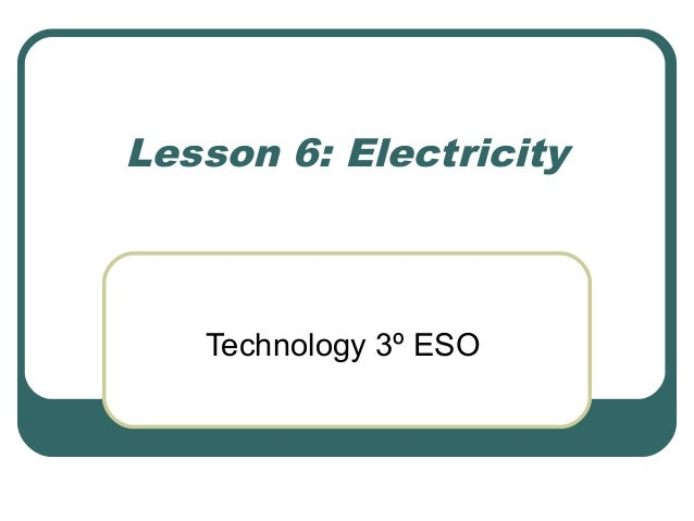Lesson 6: Electricity  Technology 3º ESO
