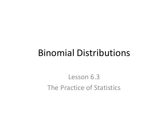 Binomial Distributions Lesson 6.3 The Practice of Statistics