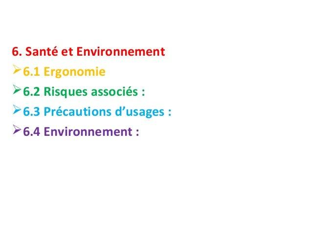 6. Santé et Environnement  6.1 Ergonomie  6.2 Risques associés :  6.3 Précautions d'usages :  6.4 Environnement :
