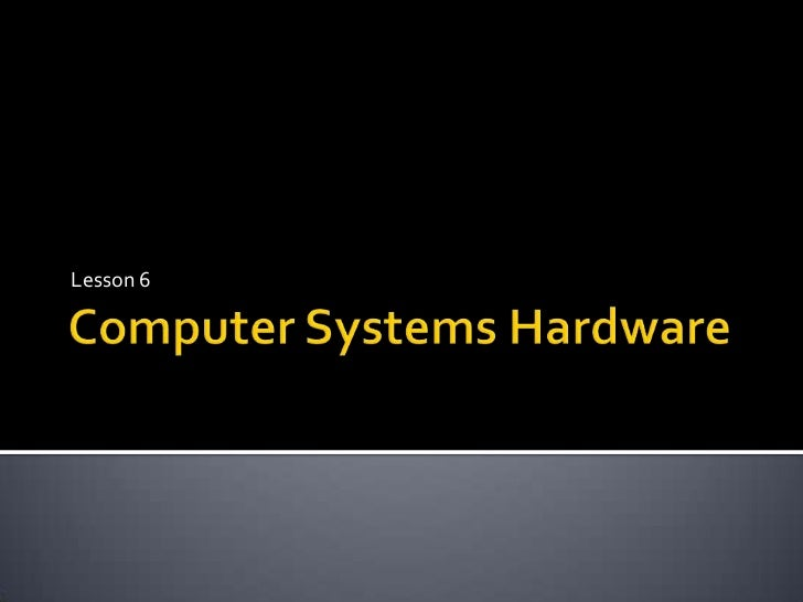 Computer Systems Hardware<br />Lesson 6<br />