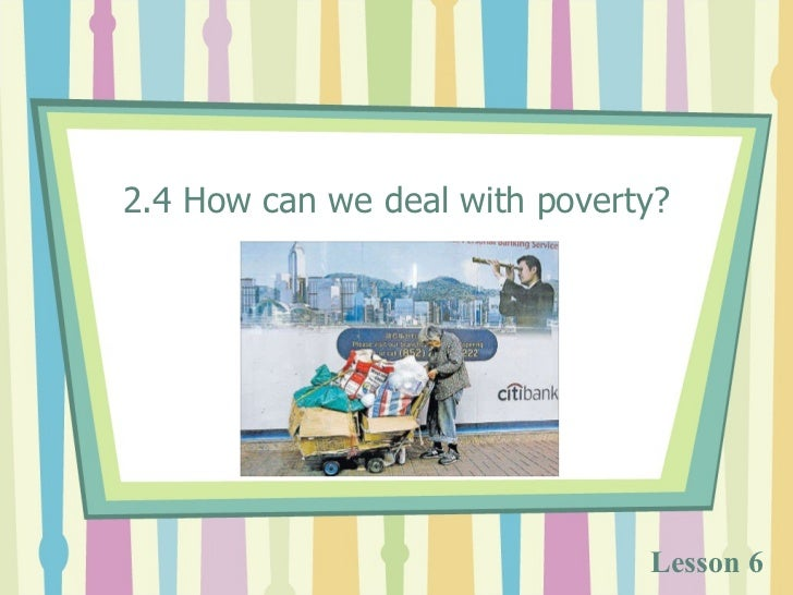 2.4 How can we deal with poverty? Lesson 6
