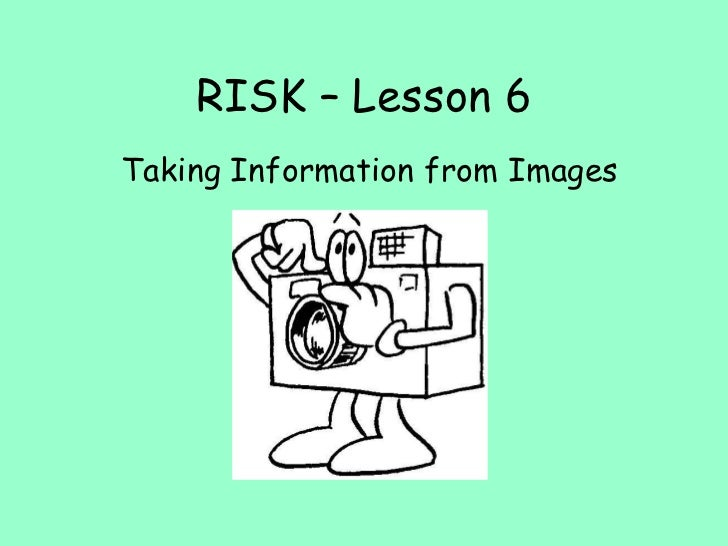 RISK – Lesson 6 Taking Information from Images