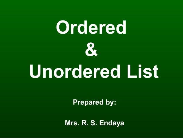 Ordered & Unordered List Prepared by: Mrs. R. S. Endaya