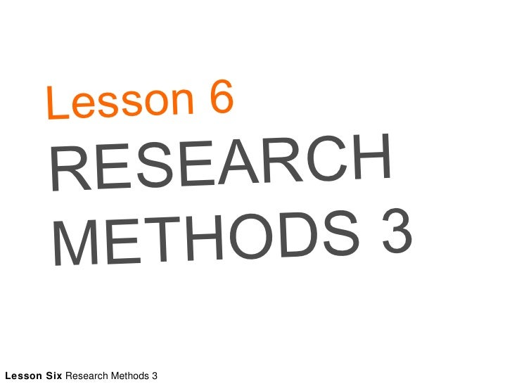Lesson 6 RESEARCH METHODS 3