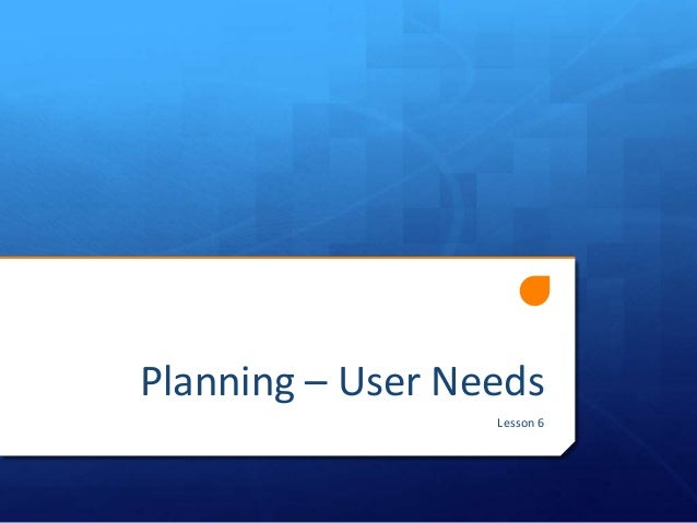 Planning – User Needs Lesson 6