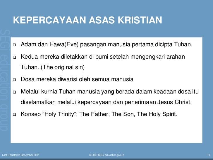 asas asas ajaran agama kristian - ajaran agama islam merupakan ajaran yg paling  - ajaran kristian yg berkait rapat dgn  - asas ajaran buddha ialah sst itu tidak kekal.