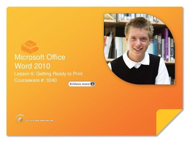 Microsoft®        Word 2010                  Core SkillsMicrosoft OfficeWord 2010Lesson 6: Getting Ready to PrintCoursewar...