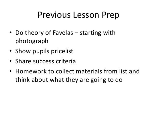 Previous Lesson Prep • Do theory of Favelas – starting with photograph • Show pupils pricelist • Share success criteria • ...