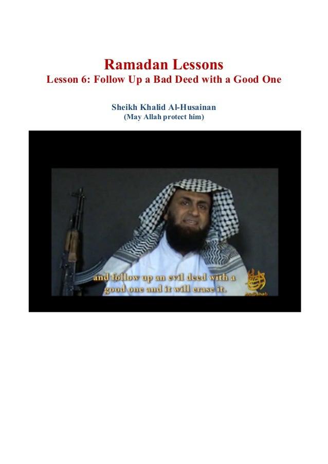 Ramadan Lessons Lesson 6: Follow Up a Bad Deed with a Good One Sheikh Khalid Al-Husainan (May Allah protect him)