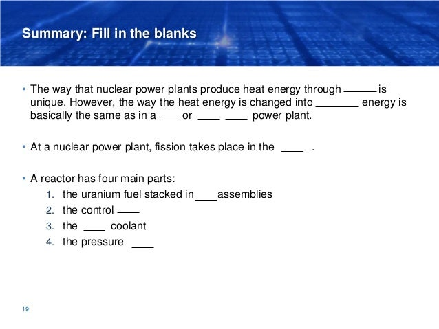 Summary: Fill in the blanks • The way that nuclear power plants produce heat energy through fission is unique. However, th...