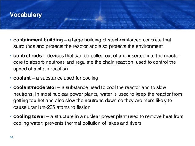 Vocabulary • containment building – a large building of steel-reinforced concrete that surrounds and protects the reactor ...