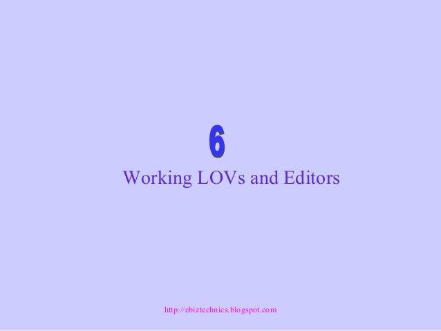 Working LOVs and Editors http://ebiztechnics.blogspot.com