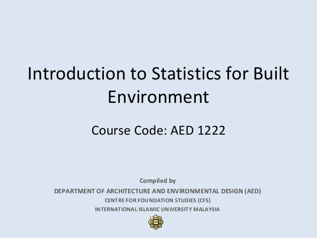 Introduction to Statistics for Built Environment Course Code: AED 1222 Compiled by DEPARTMENT OF ARCHITECTURE AND ENVIRONM...