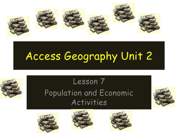 Access Geography Unit 2 Lesson 7 Population and Economic Activities