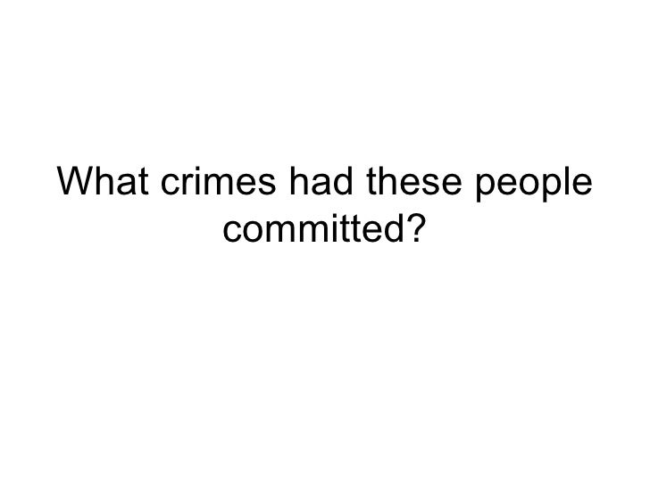 What crimes had these people committed?