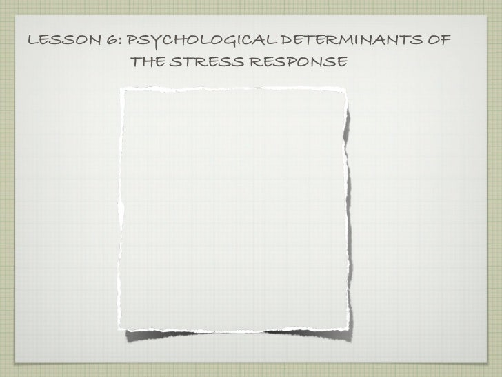 LESSON 6: PSYCHOLOGICAL DETERMINANTS OF          THE STRESS RESPONSE