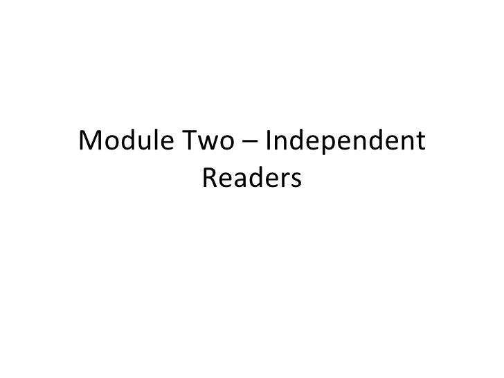 Module Two – Independent Readers