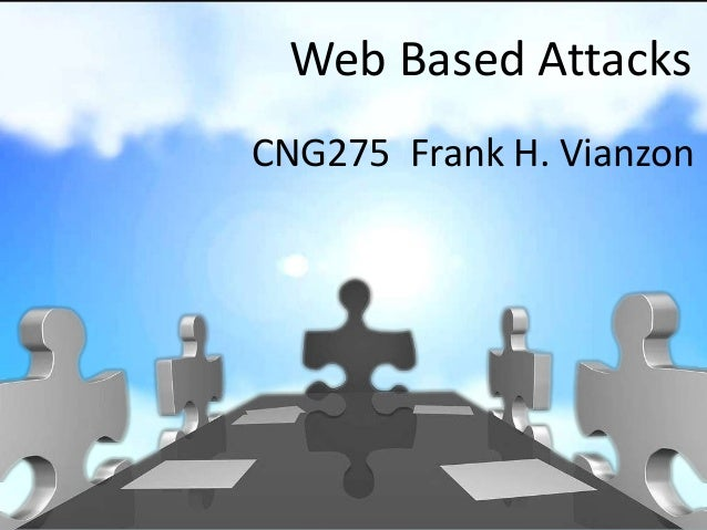 Web Based Attacks CNG275 Frank H. Vianzon