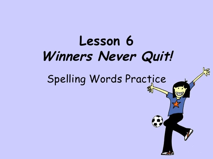 Lesson 6 Winners Never Quit! Spelling Words Practice