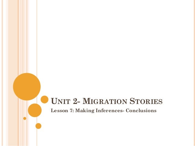 UNIT 2- MIGRATION STORIESLesson 7: Making Inferences- Conclusions