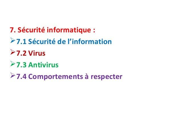 7. Sécurité informatique :  7.1 Sécurité de l'information  7.2 Virus  7.3 Antivirus  7.4 Comportements à respecter