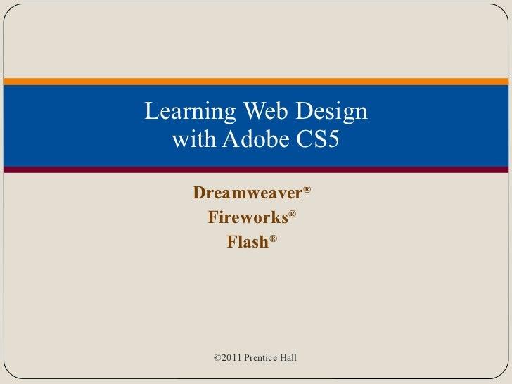 Learning Web Design with Adobe CS5 Dreamweaver ® Fireworks ® Flash ®