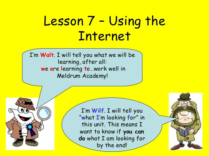 """Lesson 7 – Using the Internet I'm  Wilf . I will tell you """" w hat  I ' m  l ooking  f or"""" in this unit. This means I want ..."""
