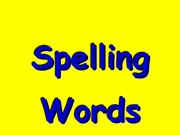 <ul><li>Spelling </li></ul><ul><li>Words </li></ul>