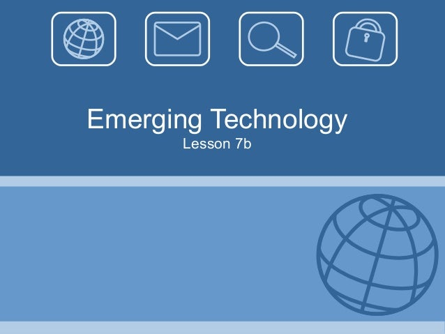 Emerging Technology Lesson 7b