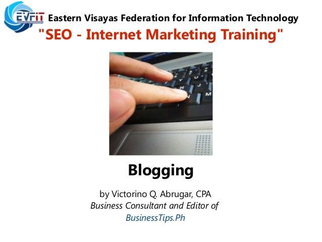 "Eastern Visayas Federation for Information Technology""SEO - Internet Marketing Training""Bloggingby Victorino Q. Abrugar, C..."