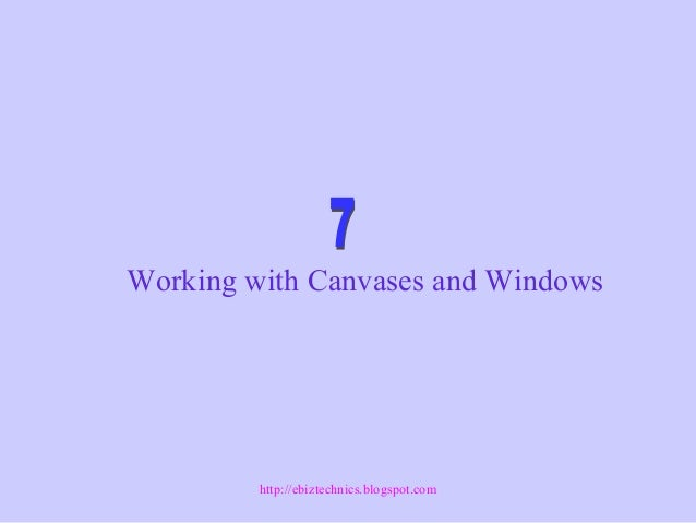 Working with Canvases and Windows http://ebiztechnics.blogspot.com