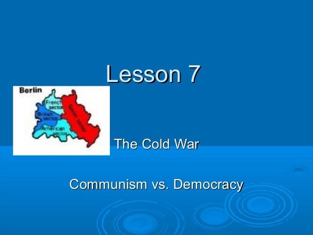 Lesson 7     The Cold WarCommunism vs. Democracy