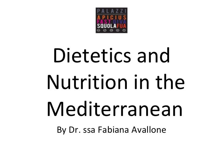 <ul><li>Dietetics and Nutrition in the Mediterranean   </li></ul><ul><li>By Dr. ssa Fabiana Avallone </li></ul>