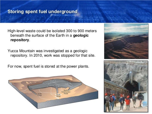 Storing spent fuel underground High-level waste could be isolated 300 to 900 meters beneath the surface of the Earth in a ...