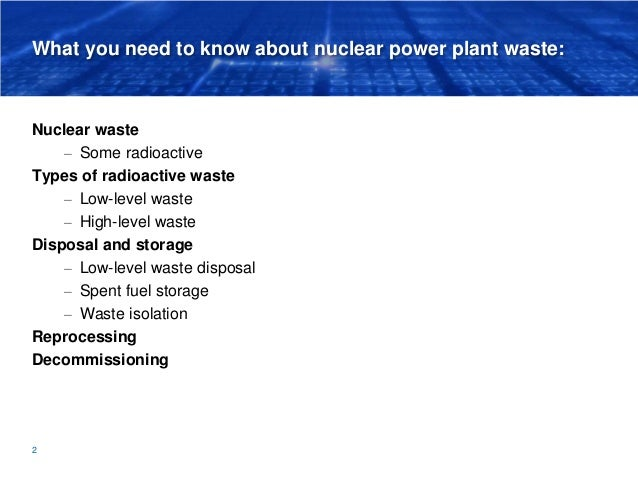 What you need to know about nuclear power plant waste: Nuclear waste – Some radioactive Types of radioactive waste – Low-l...