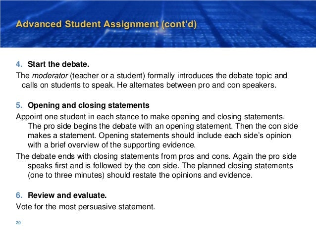 Advanced Student Assignment (cont'd) 4. Start the debate. The moderator (teacher or a student) formally introduces the deb...
