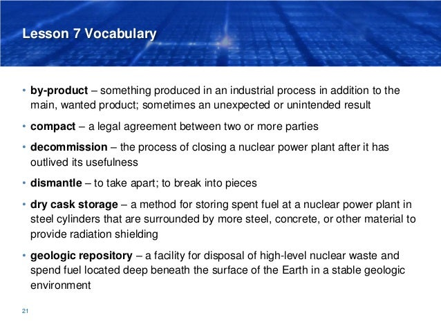 Lesson 7 Vocabulary • by-product – something produced in an industrial process in addition to the main, wanted product; so...