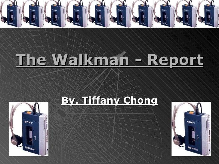 The Walkman - Report By. Tiffany Chong