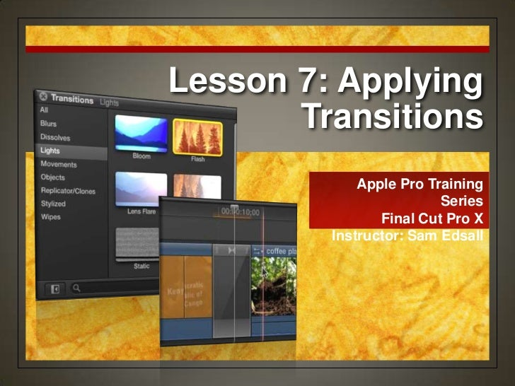 Lesson 7: Applying       Transitions             Apple Pro Training                         Series                Final Cu...