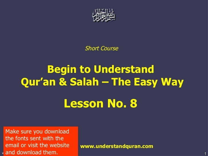 Short Course  Begin to Understand  Qur'an & Salah – The Easy Way Lesson No. 8  www.understandquran.com Make sure you downl...