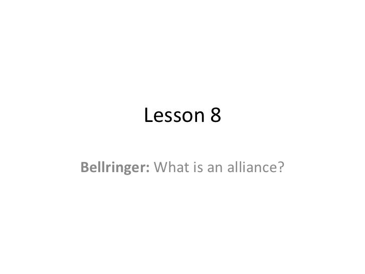 Lesson 8Bellringer: What is an alliance?