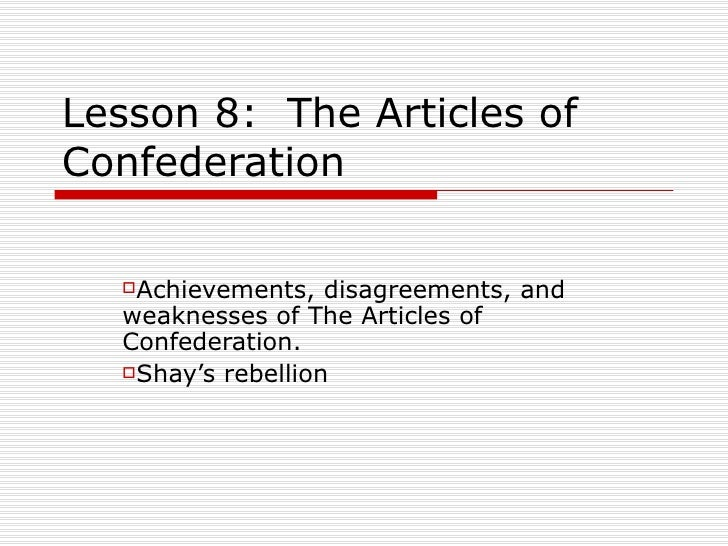Lesson 8:  The Articles of Confederation <ul><li>Achievements, disagreements, and weaknesses of The Articles of Confederat...