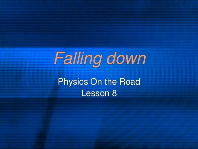 Falling down Physics On the Road Lesson 8