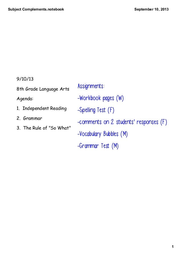 Subject Complements.notebook 1 September 10, 2013 9/10/13 8th Grade Language Arts Agenda: 1. Independent Reading 2. Gramma...