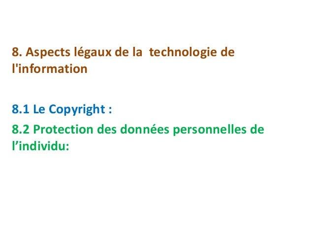 8. Aspects légaux de la technologie de  l'information  8.1 Le Copyright :  8.2 Protection des données personnelles de  l'i...