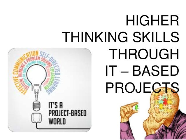HIGHER THINKING SKILLS THROUGH IT – BASED PROJECTS