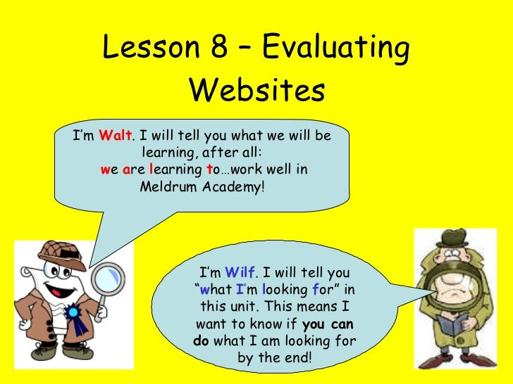 """Lesson 8 – Evaluating Websites I'm  Wilf . I will tell you """" w hat  I ' m  l ooking  f or"""" in this unit. This means I want..."""